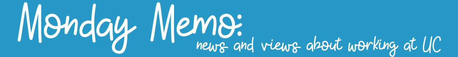 Monday Memo: news & views about working at UC